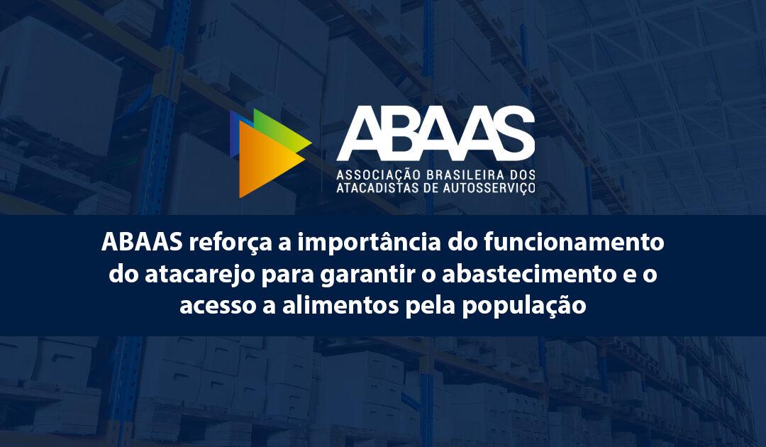ABAAS reforça a importância do funcionamento do atacarejo para garantir o abastecimento e o acesso a alimentos pela população